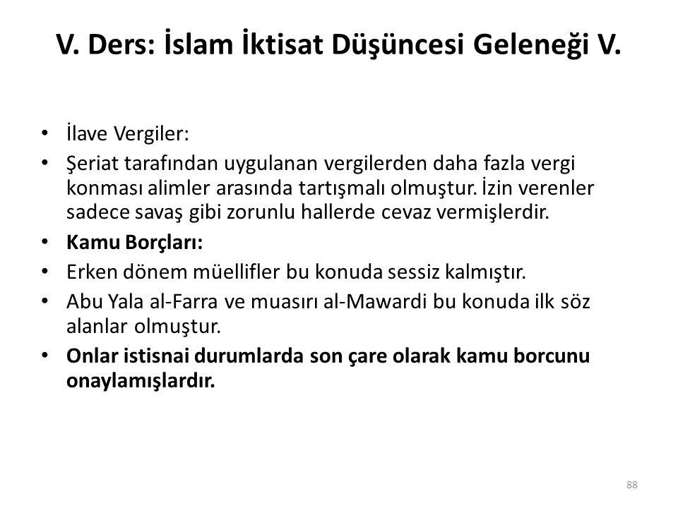 V. Ders: İslam İktisat Düşüncesi Geleneği V. İlave Vergiler: Şeriat tarafından uygulanan vergilerden daha fazla vergi konması alimler arasında tartışm