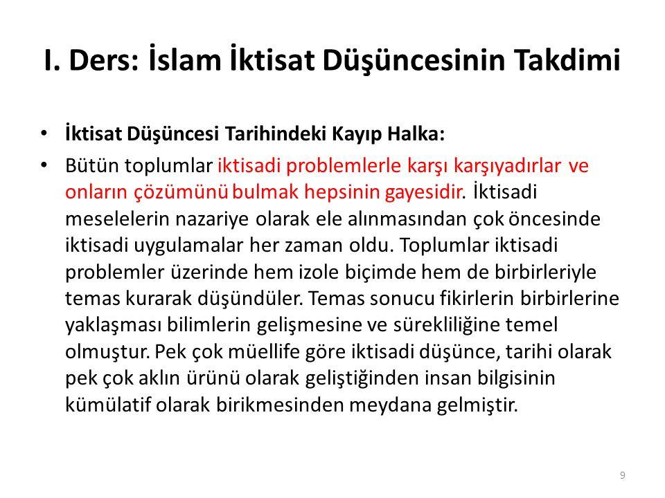I. Ders: İslam İktisat Düşüncesinin Takdimi İktisat Düşüncesi Tarihindeki Kayıp Halka: Bütün toplumlar iktisadi problemlerle karşı karşıyadırlar ve on