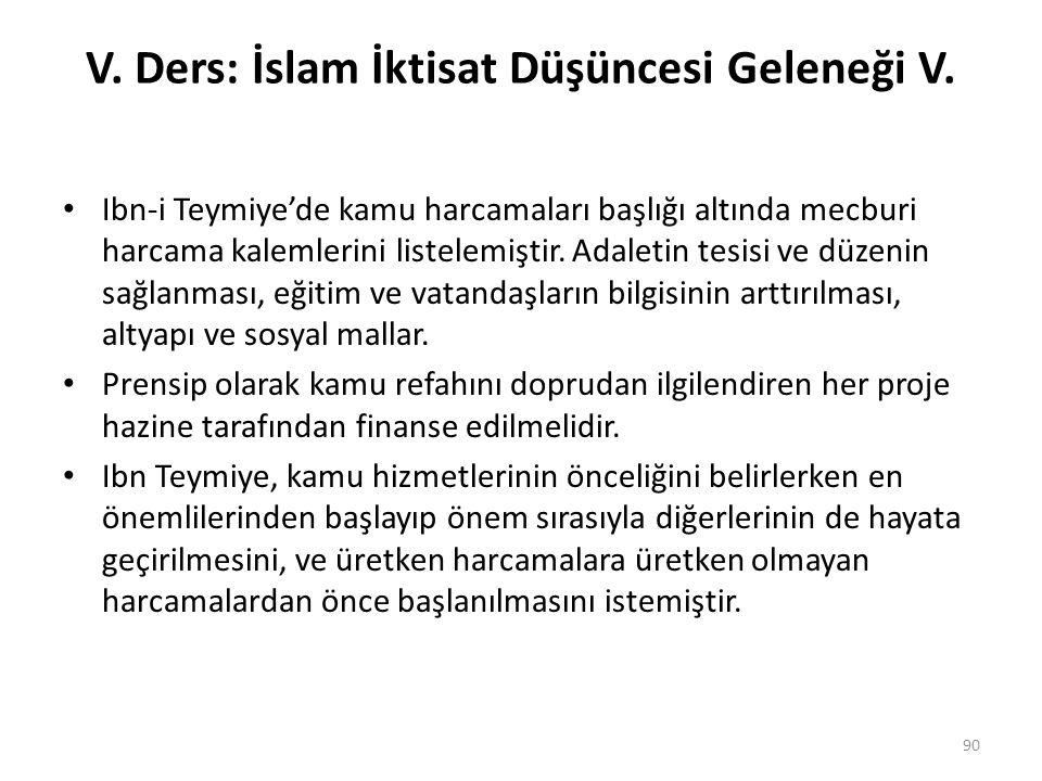 V. Ders: İslam İktisat Düşüncesi Geleneği V. Ibn-i Teymiye'de kamu harcamaları başlığı altında mecburi harcama kalemlerini listelemiştir. Adaletin tes