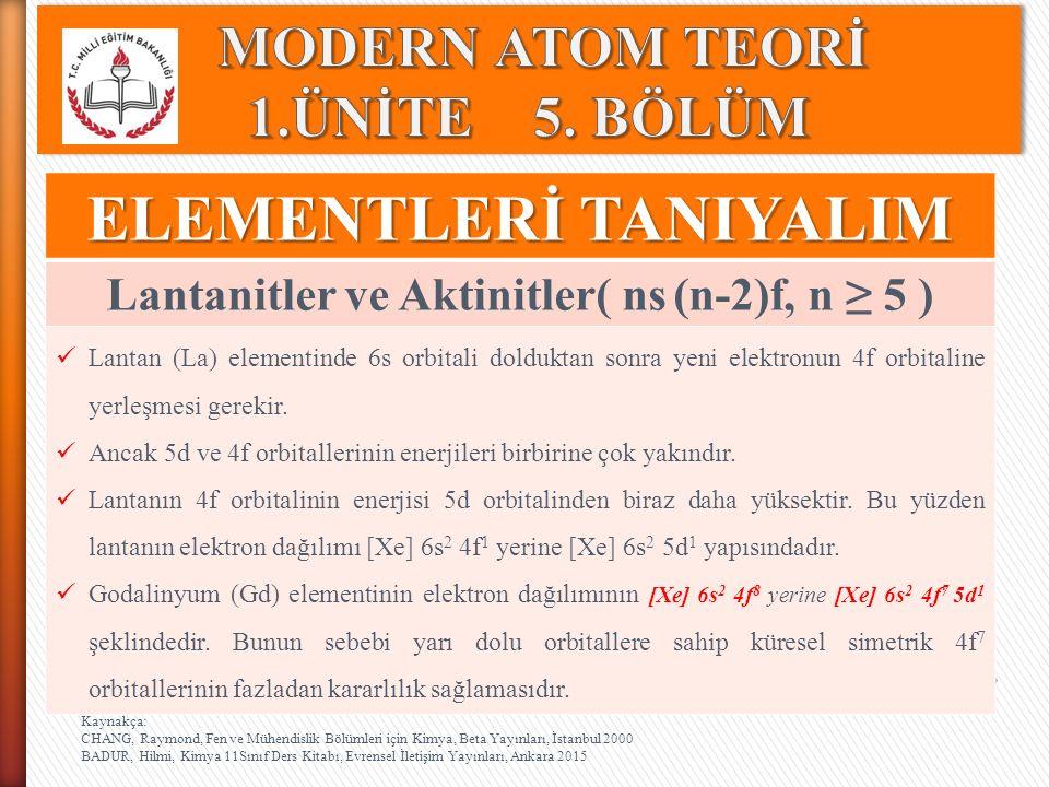 ELEMENTLERİ TANIYALIM Lantanitler ve Aktinitler( ns (n-2)f, n ≥ 5 ) Lantan (La) elementinde 6s orbitali dolduktan sonra yeni elektronun 4f orbitaline
