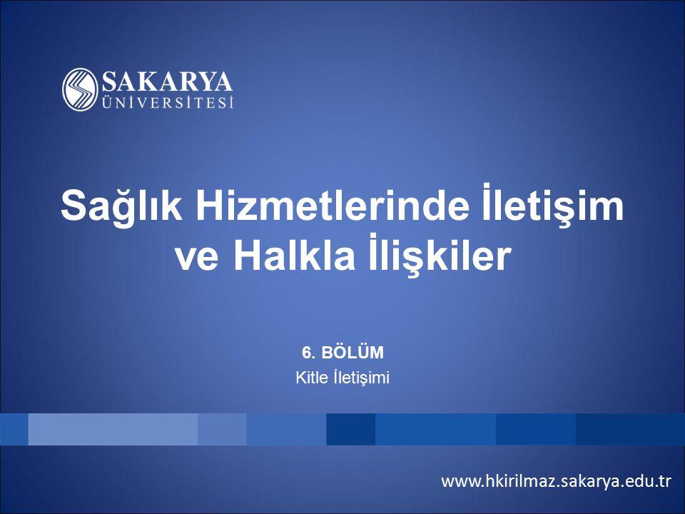 www.hkirilmaz.sakarya.edu.tr Sağlık Hizmetlerinde İletişim ve Halkla İlişkiler 6. BÖLÜM Kitle İletişimi