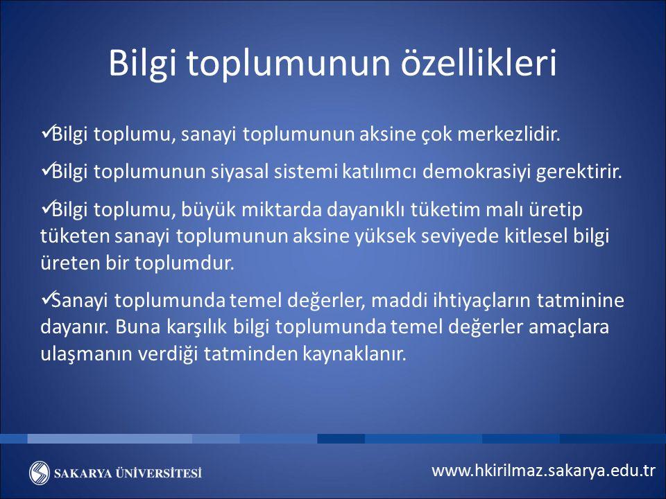 www.hkirilmaz.sakarya.edu.tr Bilgi toplumunun özellikleri Bilgi toplumu, sanayi toplumunun aksine çok merkezlidir. Bilgi toplumunun siyasal sistemi ka