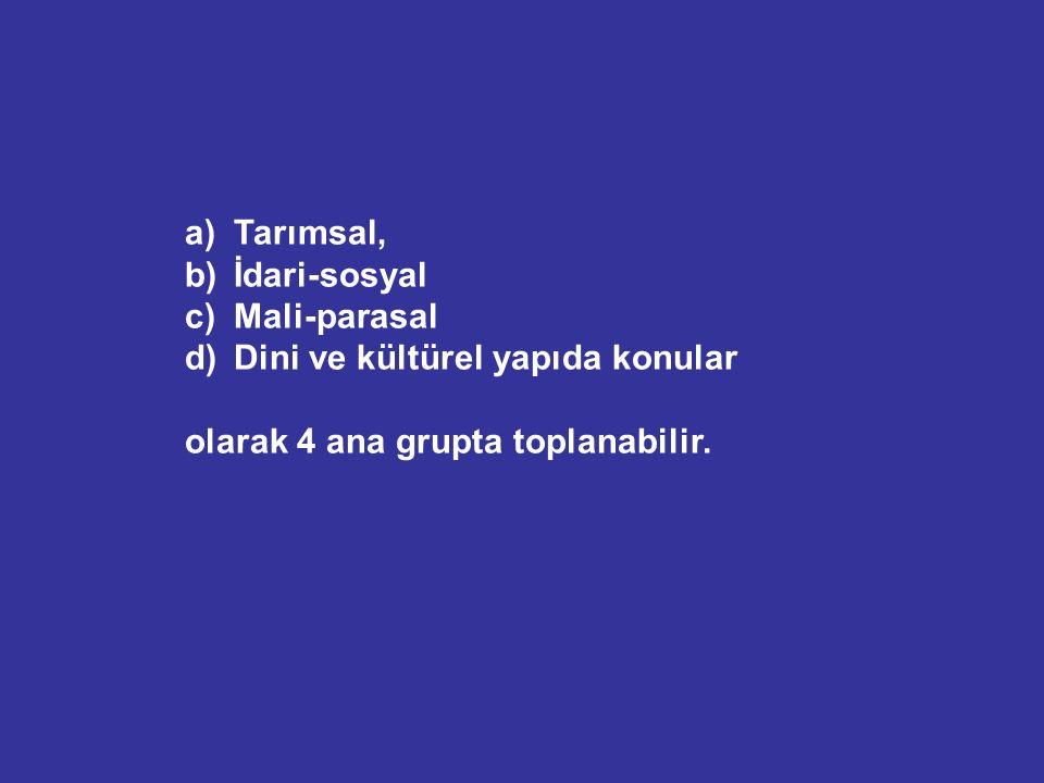 a) Tarımsal, b) İdari-sosyal c) Mali-parasal d) Dini ve kültürel yapıda konular olarak 4 ana grupta toplanabilir.