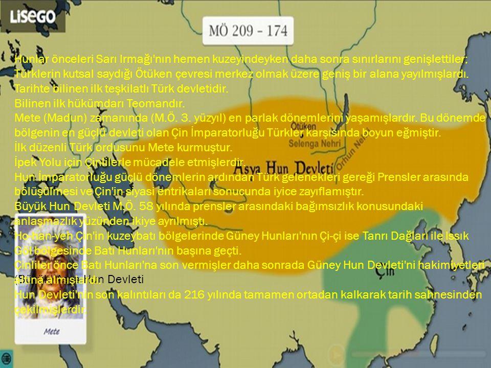 (Büyük) Asya Hun Devleti Hunlar önceleri Sarı Irmağı'nın hemen kuzeyindeyken daha sonra sınırlarını genişlettiler; Türklerin kutsal saydığı Ötüken çev