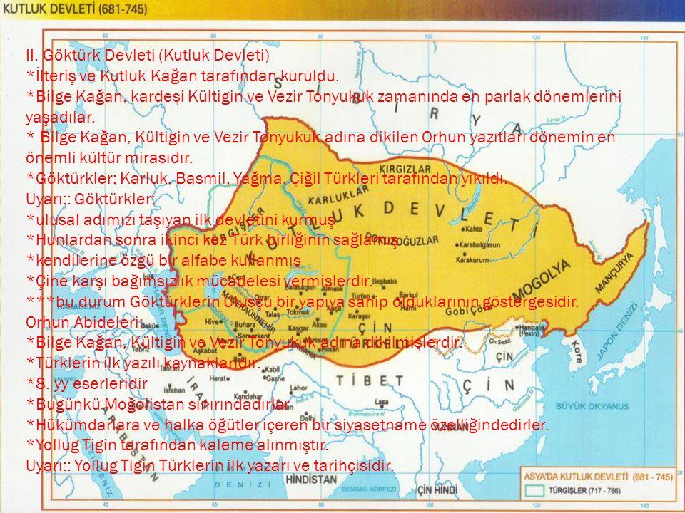 II. Göktürk Devleti (Kutluk Devleti) *İlteriş ve Kutluk Kağan tarafından kuruldu. *Bilge Kağan, kardeşi Kültigin ve Vezir Tonyukuk zamanında en parlak