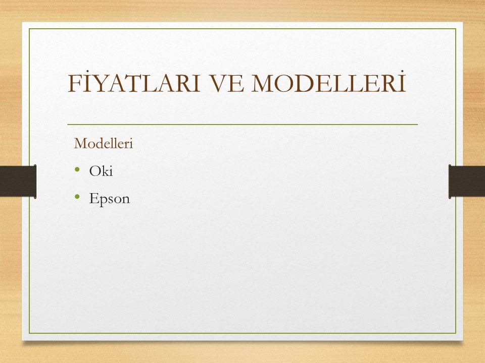 FİYATLARI VE MODELLERİ Modelleri Oki Epson