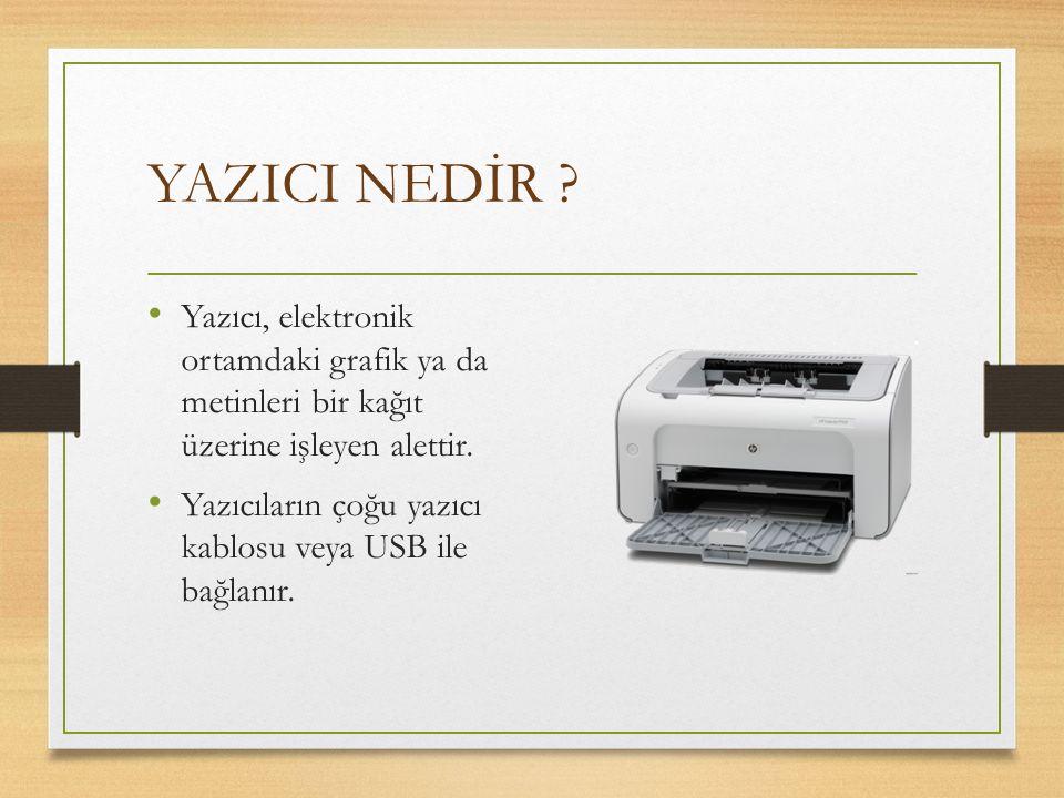 YAZICI NEDİR ? Yazıcı, elektronik ortamdaki grafik ya da metinleri bir kağıt üzerine işleyen alettir. Yazıcıların çoğu yazıcı kablosu veya USB ile bağ