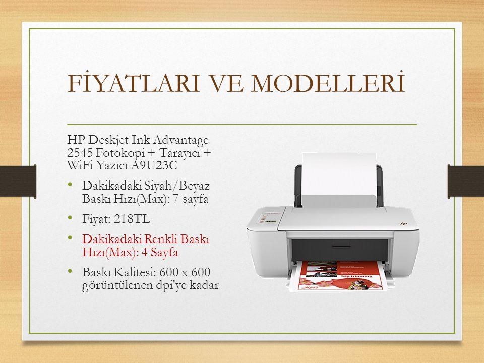 FİYATLARI VE MODELLERİ HP Deskjet Ink Advantage 2545 Fotokopi + Tarayıcı + WiFi Yazıcı A9U23C Dakikadaki Siyah/Beyaz Baskı Hızı(Max): 7 sayfa Fiyat: 2