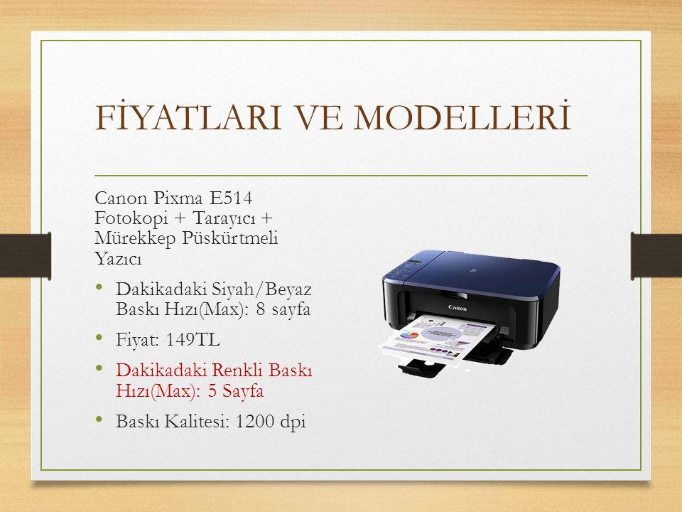 FİYATLARI VE MODELLERİ Canon Pixma E514 Fotokopi + Tarayıcı + Mürekkep Püskürtmeli Yazıcı Dakikadaki Siyah/Beyaz Baskı Hızı(Max): 8 sayfa Fiyat: 149TL