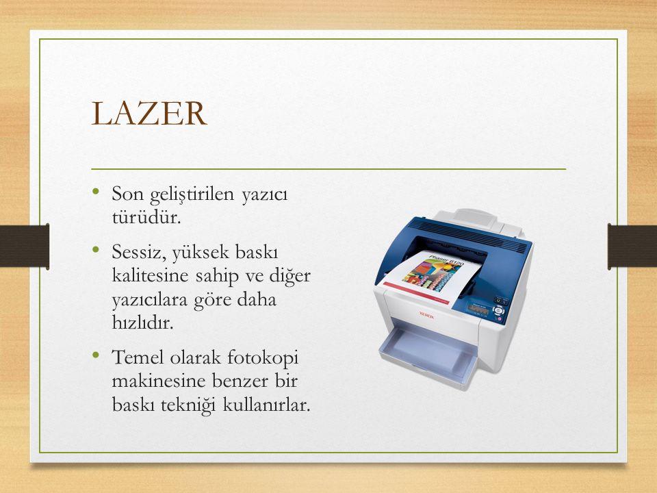 LAZER Son geliştirilen yazıcı türüdür. Sessiz, yüksek baskı kalitesine sahip ve diğer yazıcılara göre daha hızlıdır. Temel olarak fotokopi makinesine