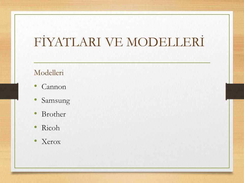 FİYATLARI VE MODELLERİ Modelleri Cannon Samsung Brother Ricoh Xerox
