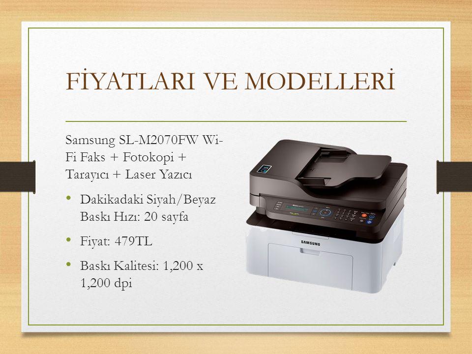 FİYATLARI VE MODELLERİ Samsung SL-M2070FW Wi- Fi Faks + Fotokopi + Tarayıcı + Laser Yazıcı Dakikadaki Siyah/Beyaz Baskı Hızı: 20 sayfa Fiyat: 479TL Ba