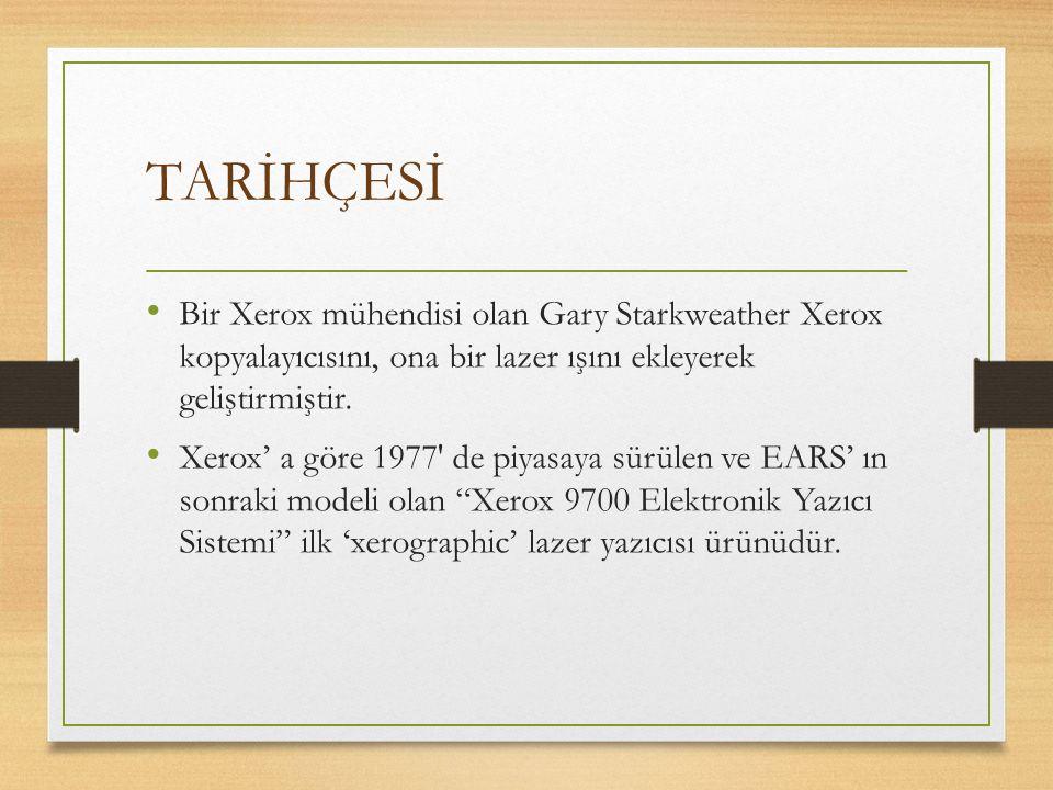 TARİHÇESİ Bir Xerox mühendisi olan Gary Starkweather Xerox kopyalayıcısını, ona bir lazer ışını ekleyerek geliştirmiştir. Xerox' a göre 1977′ de piyas