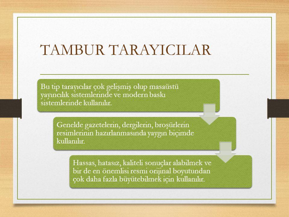TAMBUR TARAYICILAR Bu tip tarayıcılar çok gelişmiş olup masaüstü yayıncılık sistemlerinde ve modern baskı sistemlerinde kullanılır. Genelde gazeteleri