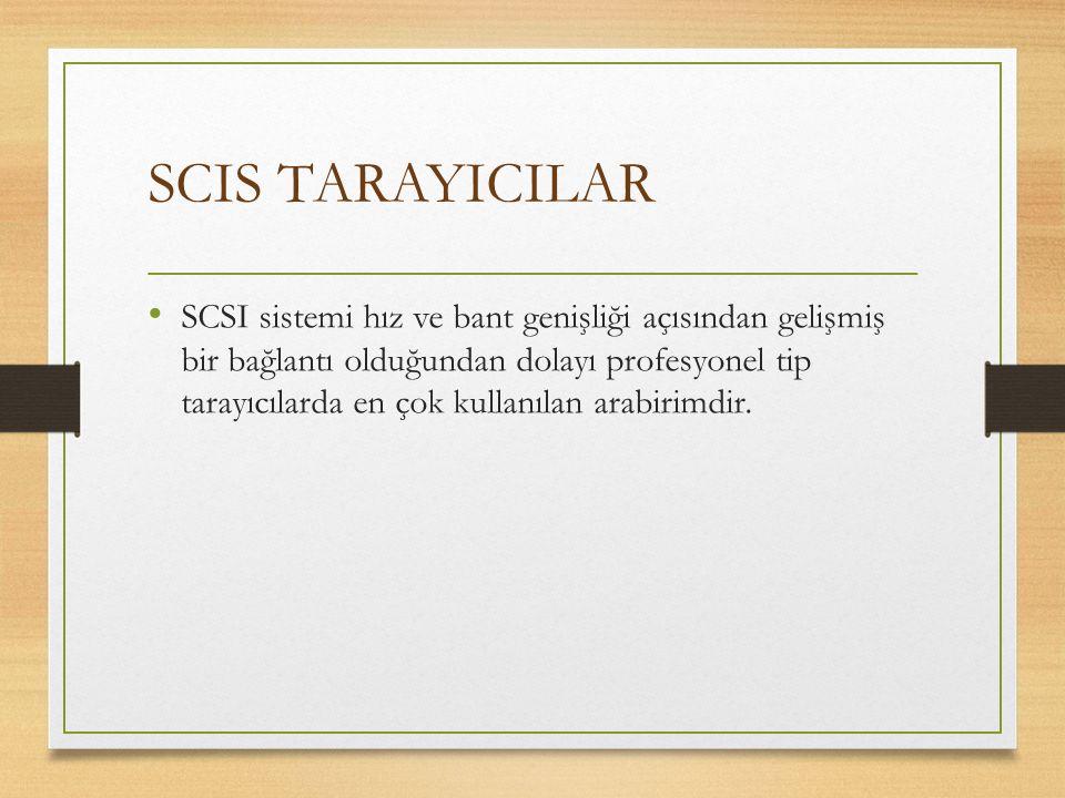 SCIS TARAYICILAR SCSI sistemi hız ve bant genişliği açısından gelişmiş bir bağlantı olduğundan dolayı profesyonel tip tarayıcılarda en çok kullanılan