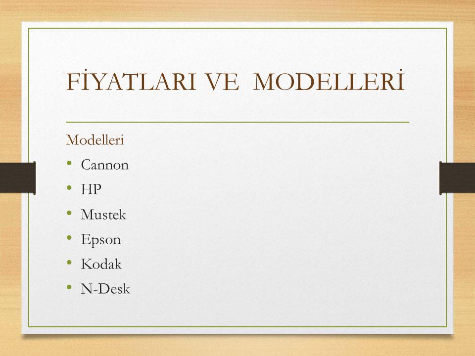 FİYATLARI VE MODELLERİ Modelleri Cannon HP Mustek Epson Kodak N-Desk