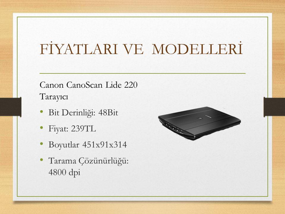 FİYATLARI VE MODELLERİ Canon CanoScan Lide 220 Tarayıcı Bit Derinliği: 48Bit Fiyat: 239TL Boyutlar451x91x314 Tarama Çözünürlüğü: 4800 dpi
