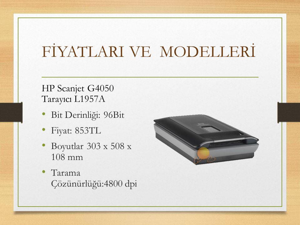 FİYATLARI VE MODELLERİ HP Scanjet G4050 Tarayıcı L1957A Bit Derinliği: 96Bit Fiyat: 853TL Boyutlar303 x 508 x 108 mm Tarama Çözünürlüğü:4800 dpi