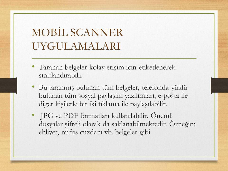 MOBİL SCANNER UYGULAMALARI Taranan belgeler kolay erişim için etiketlenerek sınıflandırabilir. Bu taranmış bulunan tüm belgeler, telefonda yüklü bulun