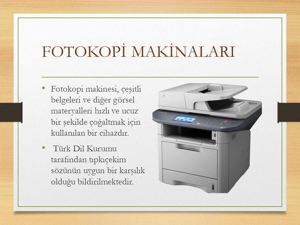 FOTOKOPİ MAKİNALARI Fotokopi makinesi, çeşitli belgeleri ve diğer görsel materyalleri hızlı ve ucuz bir şekilde çoğaltmak için kullanılan bir cihazdır