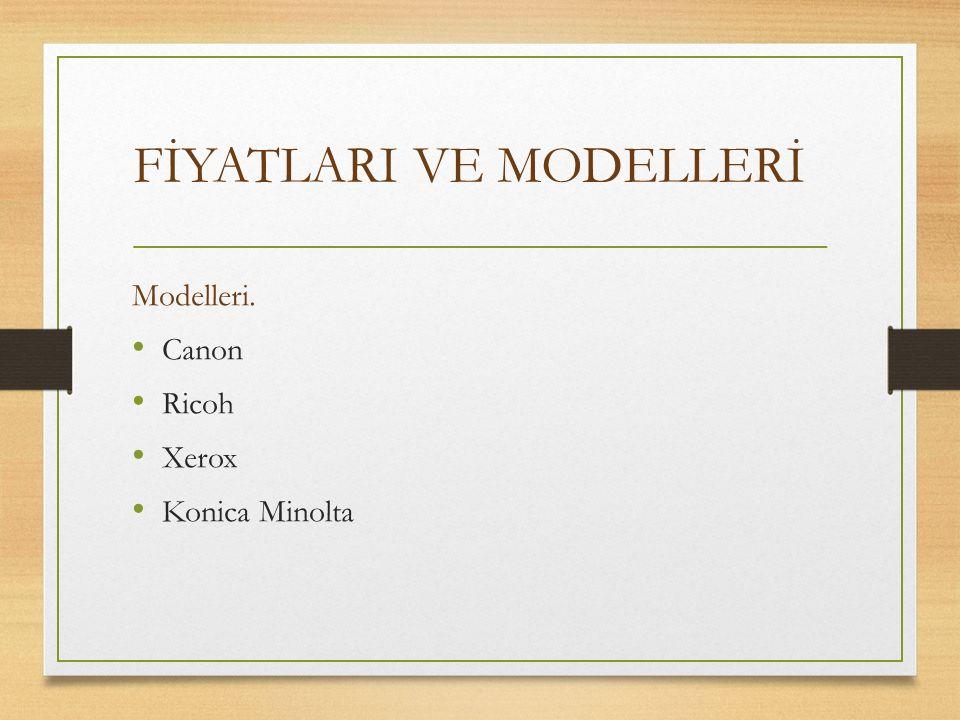 FİYATLARI VE MODELLERİ Modelleri. Canon Ricoh Xerox Konica Minolta