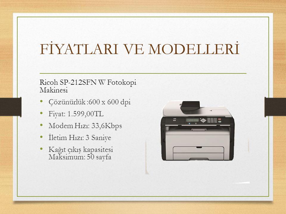 FİYATLARI VE MODELLERİ Ricoh SP-212SFN W Fotokopi Makinesi Çözünürlük :600 x 600 dpi Fiyat: 1.599,00TL Modem Hızı: 33,6Kbps İletim Hızı: 3 Saniye Kağı