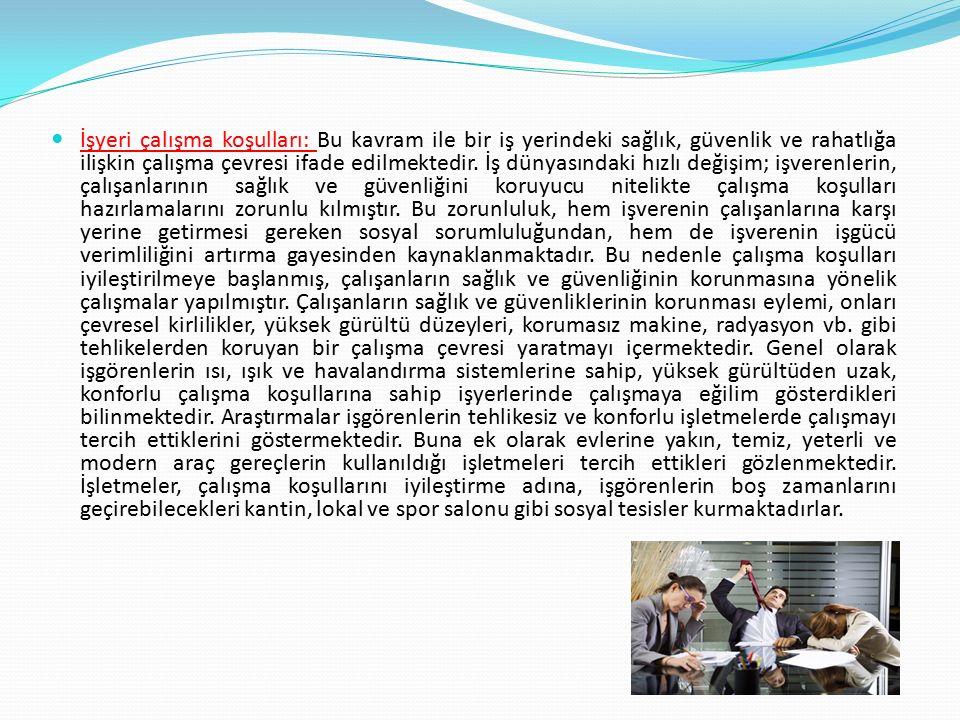 İşyeri çalışma koşulları: Bu kavram ile bir iş yerindeki sağlık, güvenlik ve rahatlığa ilişkin çalışma çevresi ifade edilmektedir.