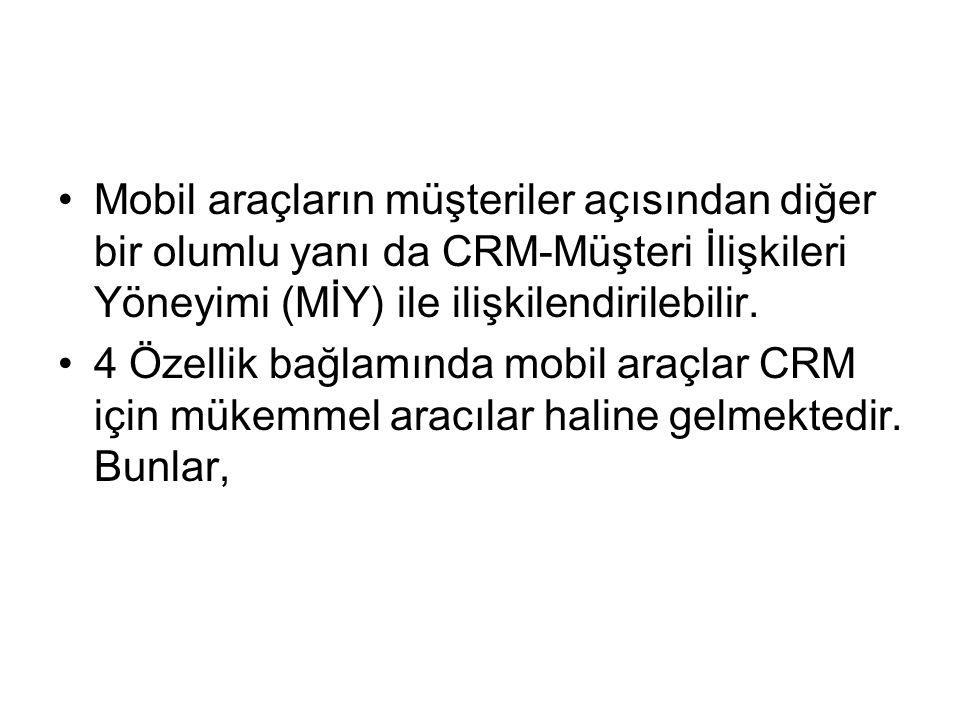 Mobil araçların müşteriler açısından diğer bir olumlu yanı da CRM-Müşteri İlişkileri Yöneyimi (MİY) ile ilişkilendirilebilir. 4 Özellik bağlamında mob
