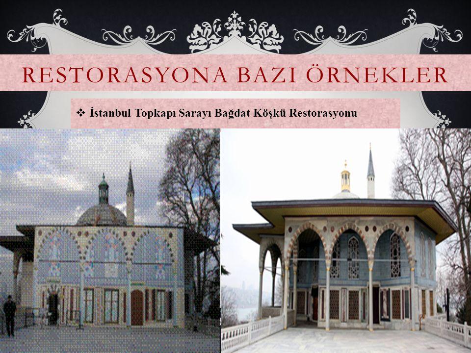 RESTORASYONA BAZI ÖRNEKLER  İstanbul Topkapı Sarayı Bağdat Köşkü Restorasyonu