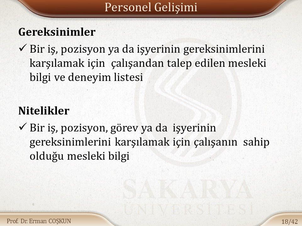 Prof. Dr. Erman COŞKUN Personel Gelişimi Gereksinimler Bir iş, pozisyon ya da işyerinin gereksinimlerini karşılamak için çalışandan talep edilen mesle