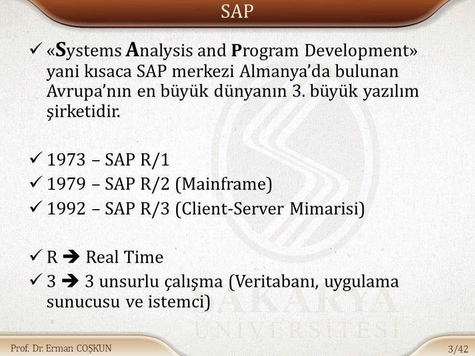 Prof. Dr. Erman COŞKUN SAP « S ystems A nalysis and Program Development» yani kısaca SAP merkezi Almanya'da bulunan Avrupa'nın en büyük dünyanın 3. bü