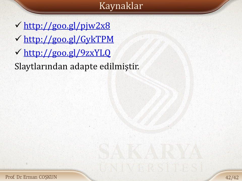 Prof. Dr. Erman COŞKUN Kaynaklar http://goo.gl/pjw2x8 http://goo.gl/GykTPM http://goo.gl/9zxYLQ Slaytlarından adapte edilmiştir. 42/42