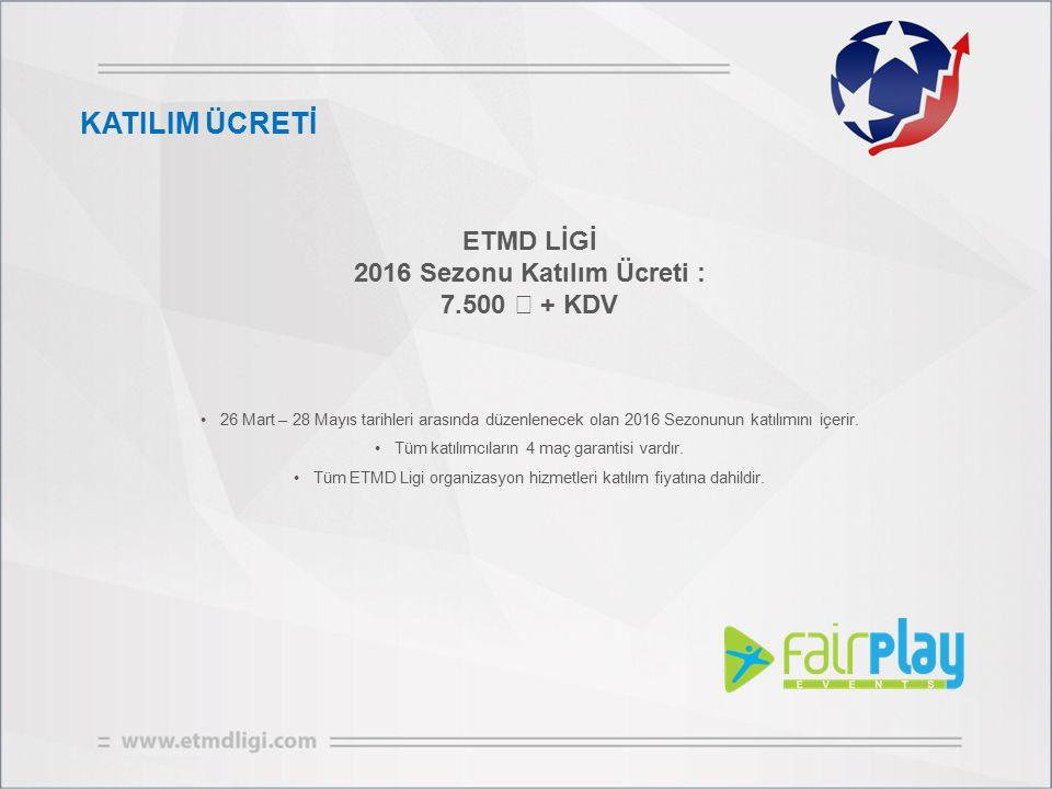 KATILIM ÜCRETİ ETMD LİGİ 2016 Sezonu Katılım Ücreti : 7.500 + KDV 26 Mart – 28 Mayıs tarihleri arasında düzenlenecek olan 2016 Sezonunun katılımını içerir.