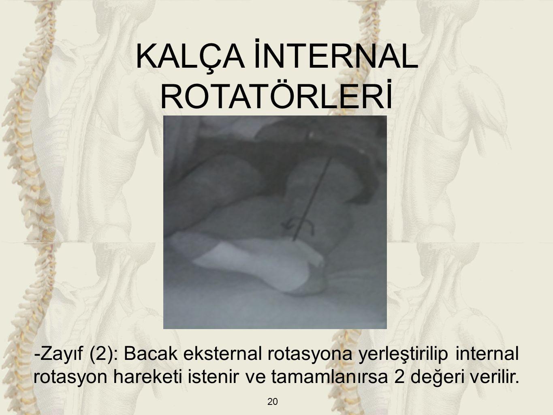 20 KALÇA İNTERNAL ROTATÖRLERİ -Zayıf (2): Bacak eksternal rotasyona yerleştirilip internal rotasyon hareketi istenir ve tamamlanırsa 2 değeri verilir.