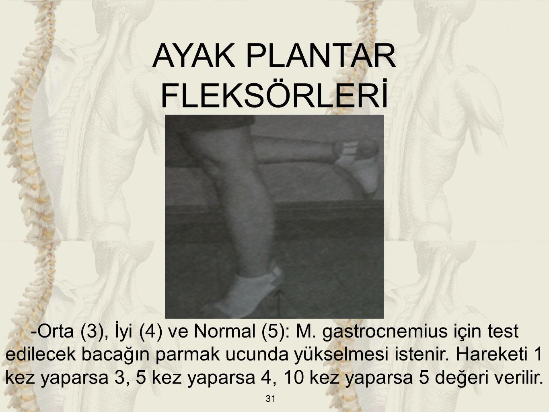 31 -Orta (3), İyi (4) ve Normal (5): M. gastrocnemius için test edilecek bacağın parmak ucunda yükselmesi istenir. Hareketi 1 kez yaparsa 3, 5 kez yap