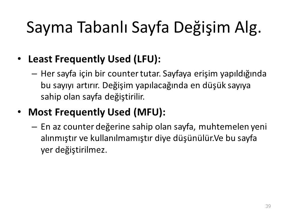 Sayma Tabanlı Sayfa Değişim Alg.Least Frequently Used (LFU): – Her sayfa için bir counter tutar.