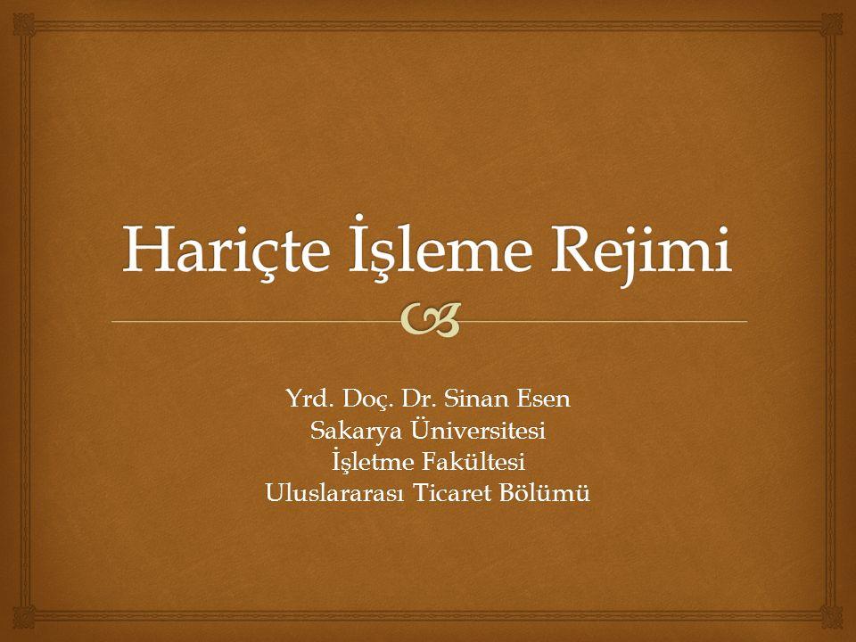 Yrd. Doç. Dr. Sinan Esen Sakarya Üniversitesi İşletme Fakültesi Uluslararası Ticaret Bölümü