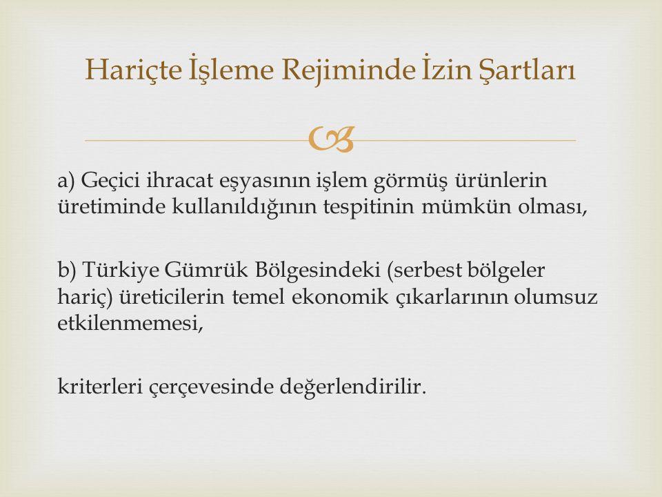  a) Geçici ihracat eşyasının işlem görmüş ürünlerin üretiminde kullanıldığının tespitinin mümkün olması, b) Türkiye Gümrük Bölgesindeki (serbest bölgeler hariç) üreticilerin temel ekonomik çıkarlarının olumsuz etkilenmemesi, kriterleri çerçevesinde değerlendirilir.