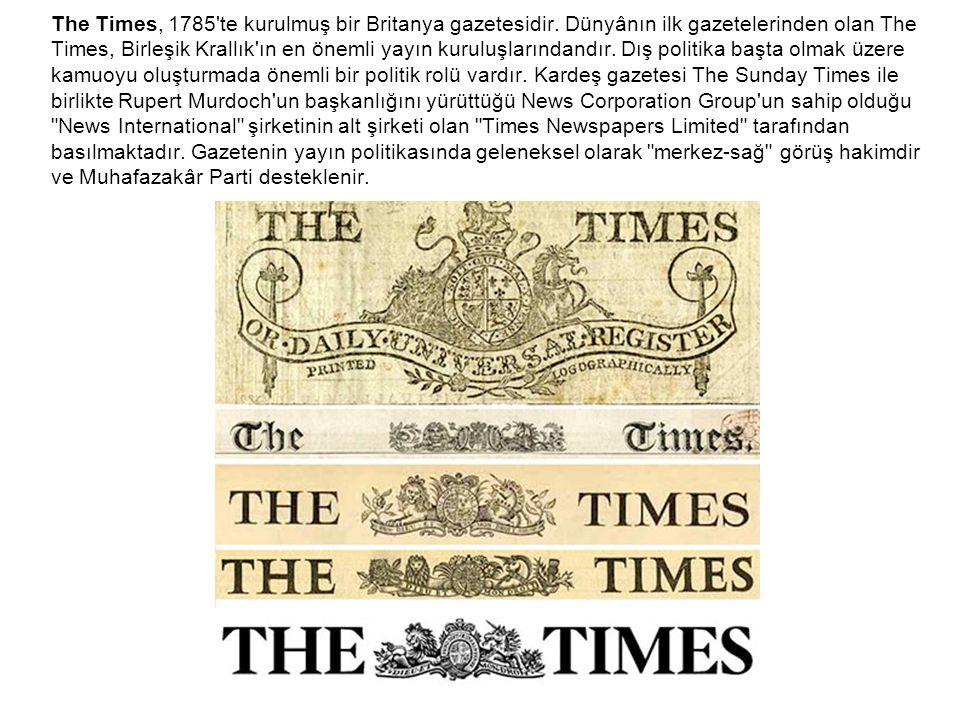 The Times, 1785'te kurulmuş bir Britanya gazetesidir. Dünyânın ilk gazetelerinden olan The Times, Birleşik Krallık'ın en önemli yayın kuruluşlarındand