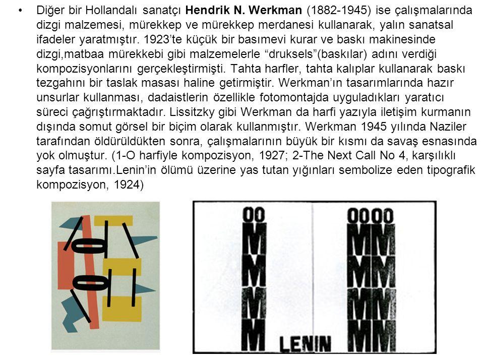 Diğer bir Hollandalı sanatçı Hendrik N. Werkman (1882-1945) ise çalışmalarında dizgi malzemesi, mürekkep ve mürekkep merdanesi kullanarak, yalın sanat