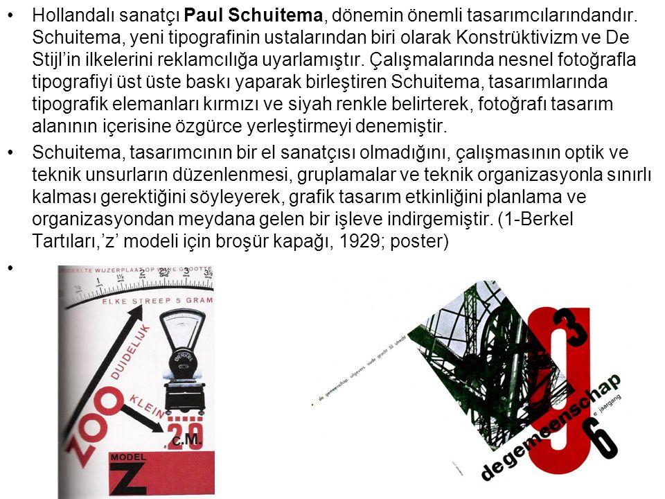 Hollandalı sanatçı Paul Schuitema, dönemin önemli tasarımcılarındandır. Schuitema, yeni tipografinin ustalarından biri olarak Konstrüktivizm ve De Sti