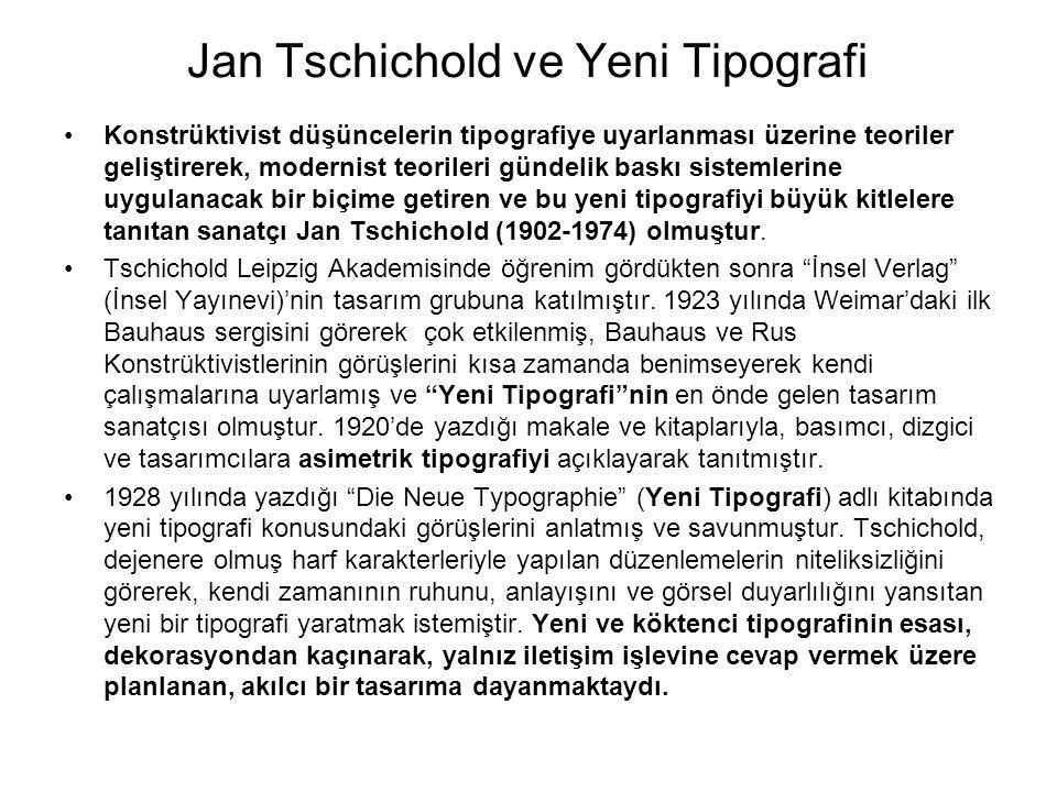 Jan Tschichold ve Yeni Tipografi Konstrüktivist düşüncelerin tipografiye uyarlanması üzerine teoriler geliştirerek, modernist teorileri gündelik baskı