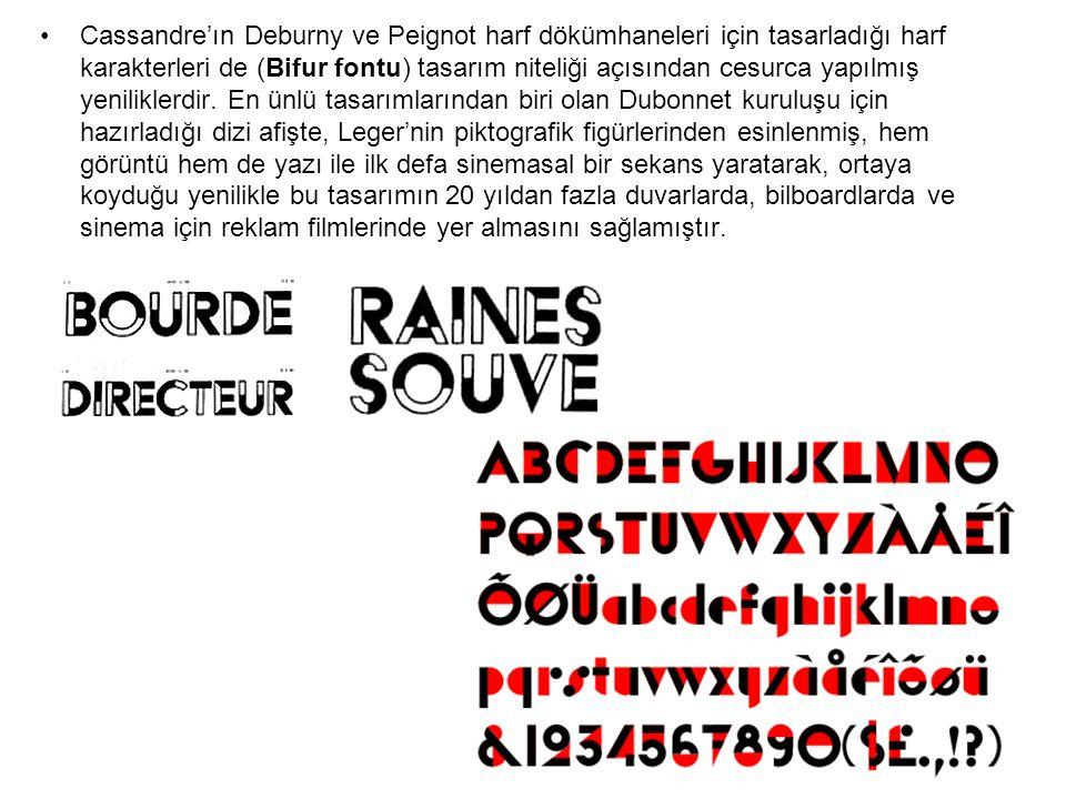 Cassandre'ın Deburny ve Peignot harf dökümhaneleri için tasarladığı harf karakterleri de (Bifur fontu) tasarım niteliği açısından cesurca yapılmış yen