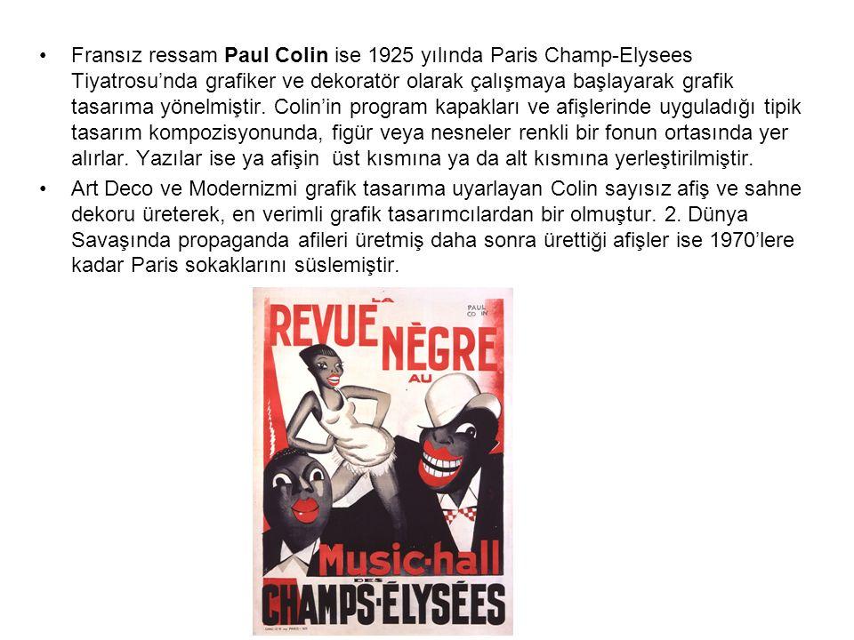 Fransız ressam Paul Colin ise 1925 yılında Paris Champ-Elysees Tiyatrosu'nda grafiker ve dekoratör olarak çalışmaya başlayarak grafik tasarıma yönelmi