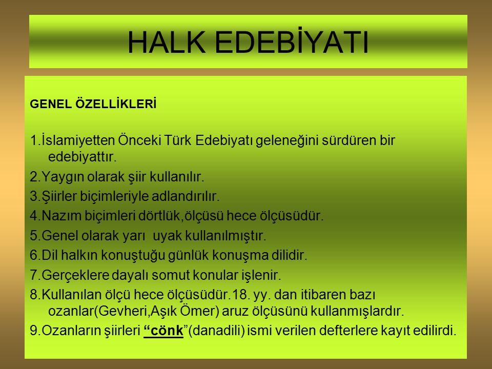 HALK EDEBİYATI GENEL ÖZELLİKLERİ 1.İslamiyetten Önceki Türk Edebiyatı geleneğini sürdüren bir edebiyattır.