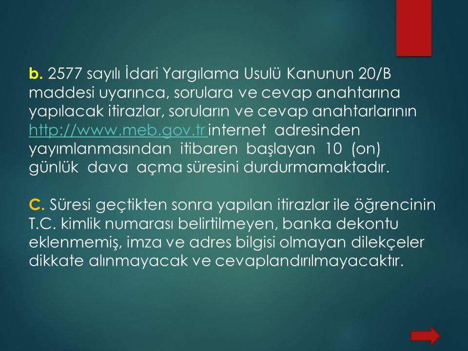 b. 2577 sayılı İdari Yargılama Usulü Kanunun 20/B maddesi uyarınca, sorulara ve cevap anahtarına yapılacak itirazlar, soruların ve cevap anahtarlarını