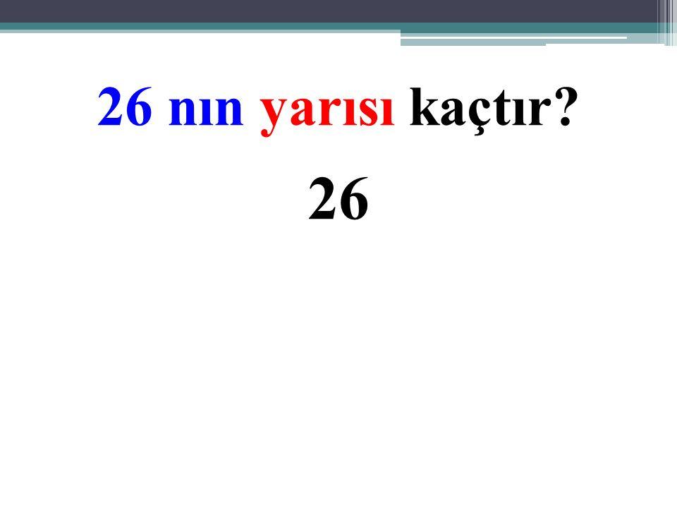 26 nın yarısı kaçtır?