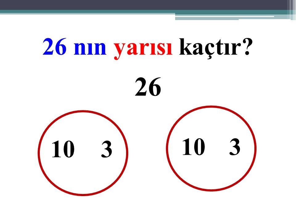 26 nın yarısı kaçtır? 26 10 33