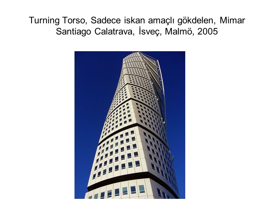 Turning Torso, Sadece iskan amaçlı gökdelen, Mimar Santiago Calatrava, İsveç, Malmö, 2005