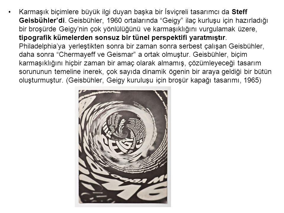 """Karmaşık biçimlere büyük ilgi duyan başka bir İsviçreli tasarımcı da Steff Geisbühler'di. Geisbühler, 1960 ortalarında """"Geigy"""" ilaç kurluşu için hazır"""